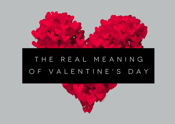 The Real Meaning Of Valentine S Day And It S Not What You Think